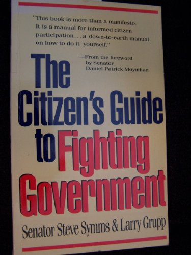 The Citizen's Guide to Fighting Government: Symms, Steve; Grupp, Larry