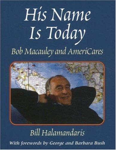 His Name Is Today: Bob Macauley and AmeriCares: Halamandaris, Bill