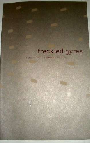 9780915478729: Freckled Gyres: Sculpture By Mowry Baden