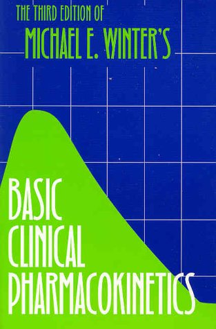 Basic Clinical Pharmacokinetics (3rd ed): Michael E. Winter