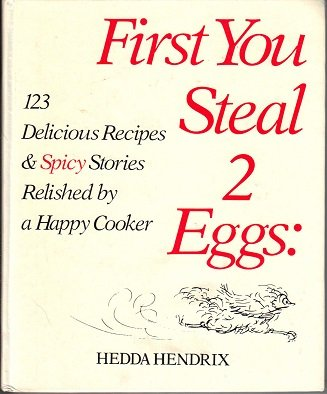 9780915494026: First You Steal 2 Eggs: 123 Delicious Recipes & Spicy Stories Relished By a Happy Cooker