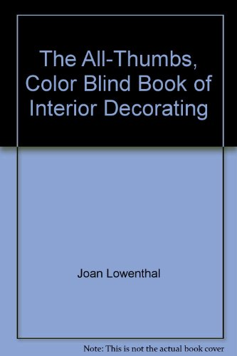 The All-Thumbs, Color Blind Book of Interior Decorating: Lowenthal, Joan
