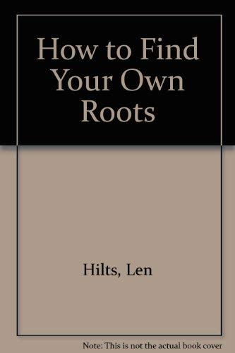 How to Find Your Own Roots: Hilts, Len