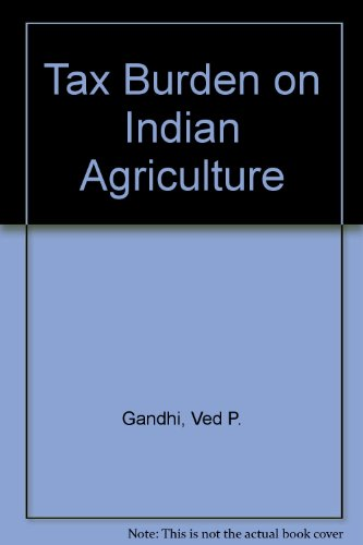 Tax Burden on Indian Agriculture: Ved P. Gandhi