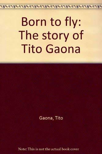 9780915507023: Born to Fly: The Story of Tito Gaona