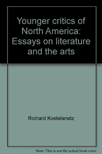 Younger Critics of North America : Essays on Literature and the Arts.