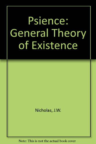 Psience: A General Theory of Existence: Nicholas, Jack Wetmore; Usher, Frederick A.