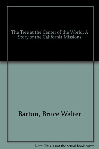 The Tree at the Center of the World: A Story of the California Missions: