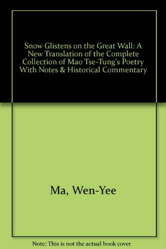 Snow Glistens on the Great Wall : A New Translation of the Complete Collection of Mao Tse-Tung'...