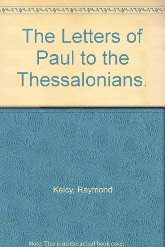 The Letters of Paul to the Thessalonians.: Kelcy, Raymond