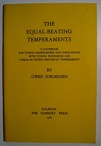 9780915548125: The Equal-beating Temperaments : a Handbook for Tuning Harpsichords and Fortepianos, with Tuning Techniques and Tables of Fifteen Historical Temperaments