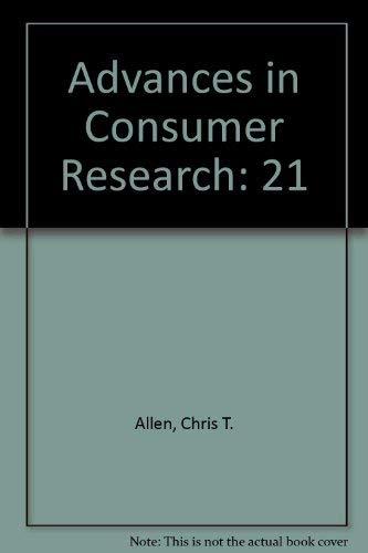 Advances in Consumer Research : Vol. XXI: Allen, Chris T.; John, Deborah Roedder, Eds.