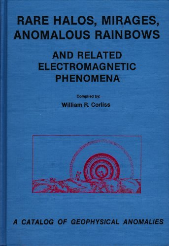 9780915554126: Rare Halos, Mirages, Anomalous Rainbows and Related Electromagnetic Phenomena: A Catalog of Geophysical Anomalies