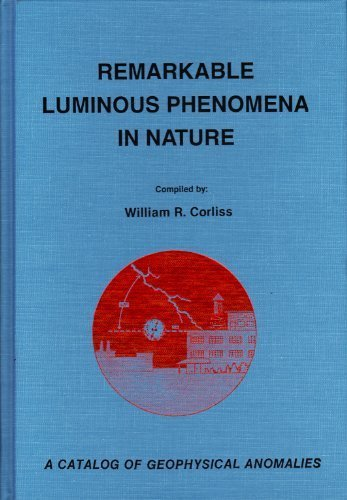 9780915554447: Remarkable luminous phenomena in nature: A catalog of geophysical anomalies