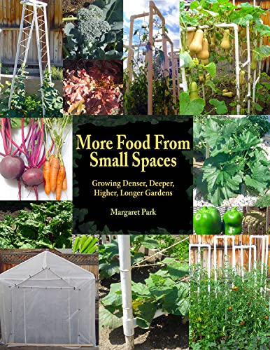 9780915556427: More Food From Small Spaces: Growing Denser, Deeper, Higher, Longer Vegetable Gardens
