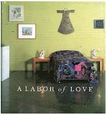 Labor of Love: An Exhibition: Linton, Meg; New Museum of Contemporary Art (New York, N. Y.)