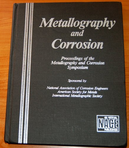 Metallography and Corrosion: Proceedings of the Metallography and Corrosion Symposium: ...