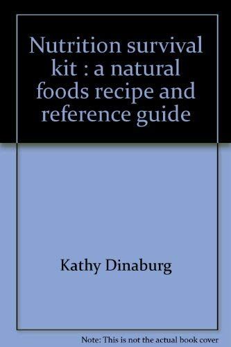 Nutrition Survival Kit: A Natural Foods Recipe and Reference Guide