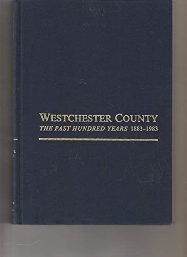 Westchester County: The Past Hundred Years 1883-1983: Weigold, Marilyn E. Ph.D. (Editor In Chief)