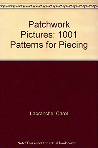Patchwork Pictures: 1001 Patterns for Piecing: Labranche, Carol
