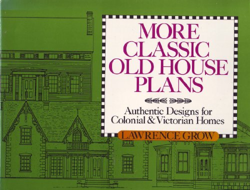 9780915590865: More Classic Old House Plans: Authentic Designs for Colonial and Victorian Homes (Old House Book)