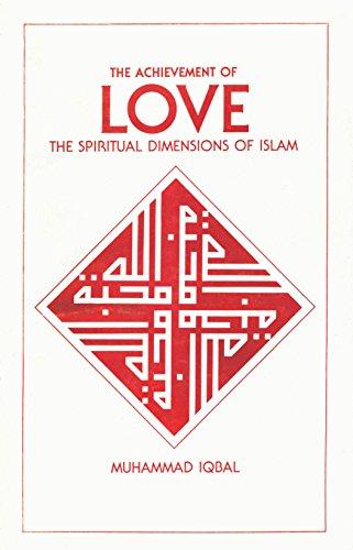Achievement of Love, The: The Spiritual Dimensions of Islam: Iqbal, Muhammad