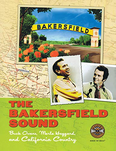 THE BAKERSFIELD SOUND. Buck Owens, Merle Haggard, and California Country. Published on the Occasi...