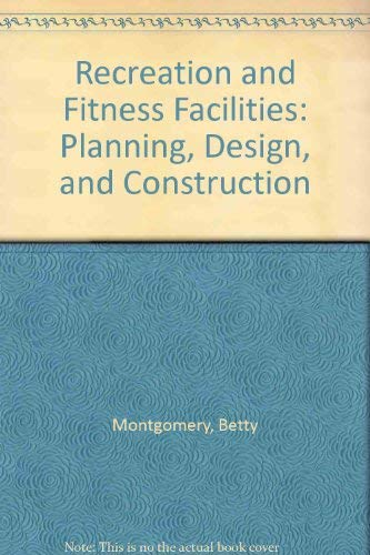 Recreation and Fitness Facilities: Planning, Design, and: Betty Montgomery