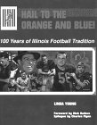 9780915611317: Hail to the Orange and Blue: 100 Years of Illinois Football Tradition