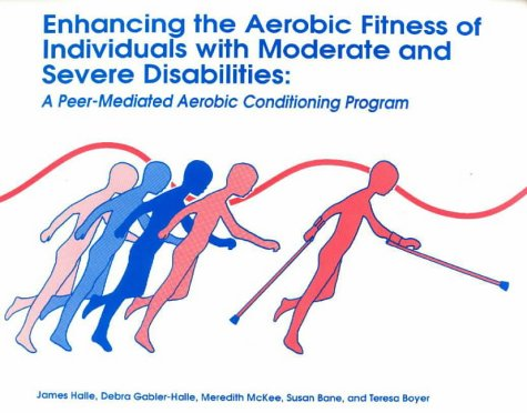 9780915611393: Enhancing the Aerobic Fitness of Individuals With Moderate and Severe Disabilities: A Peer Mediated Aerobic Conditioning Program