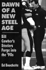 9780915611812: Dawn of a New Steel Age: Bill Cowher's Steelers Forge into the '90s