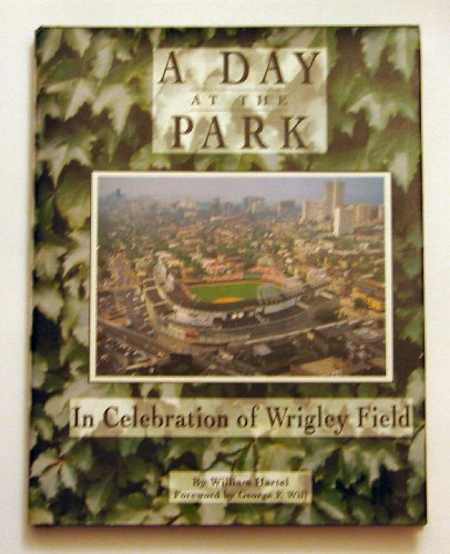 A Day at the Park: In Celebration of Wrigley Field: Hartel, William