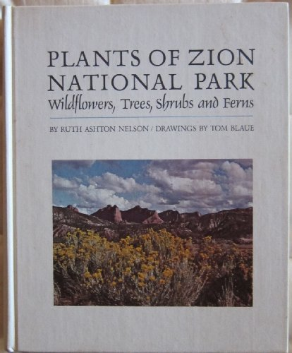 Plants of Zion National Park: Wildflowers, trees,: Nelson, Ruth Elizabeth