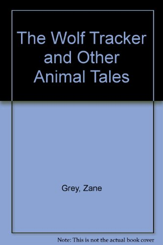 Wolf Tracker and Other Animal Tales: Grey, Zane
