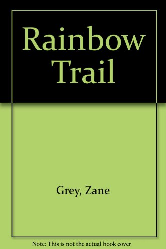 Rainbow Trail (0915643049) by Zane Grey