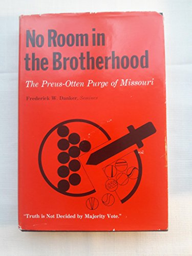 No room in the brotherhood: The Preus-Otten purge of Missouri (091564410X) by Frederick W Danker