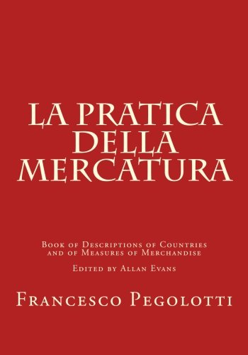9780915651245: La Pratica della Mercatura: Book of Descriptions of Countries and of Measures of Merchandise