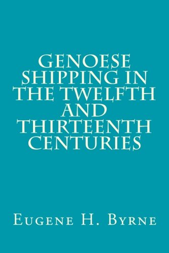 Genoese Shipping in the Twelfth and Thirteenth: Eugene H. Byrne