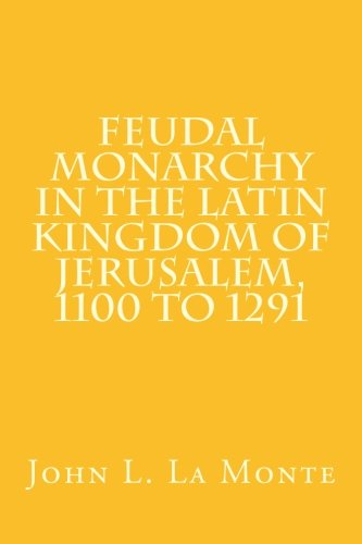 Feudal Monarchy in the Latin Kingdom of: John L. La