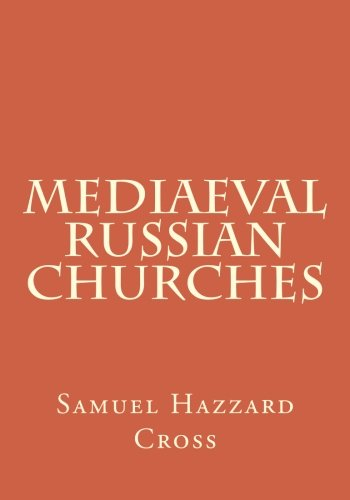 Mediaeval Russian Churches (Medieval Academy Books) (Volume 53): Samuel Hazzard Cross