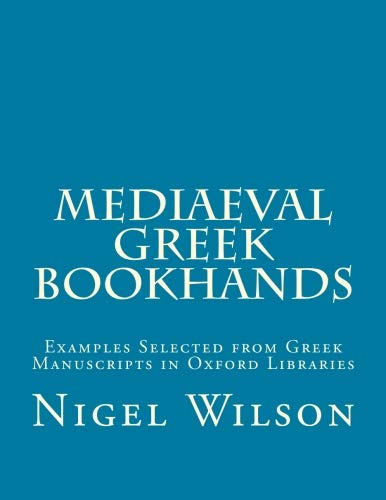 9780915651962: Mediaeval Greek Bookhands: Examples Selected from Greek Manuscripts in Oxford Libraries (Medieval Academy Books) (Volume 81)