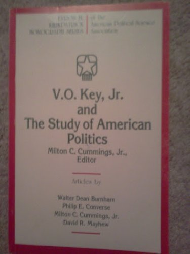 V. O. Key, Jr. and the Study of American Politics: Commings, Milton C., Jr., ed