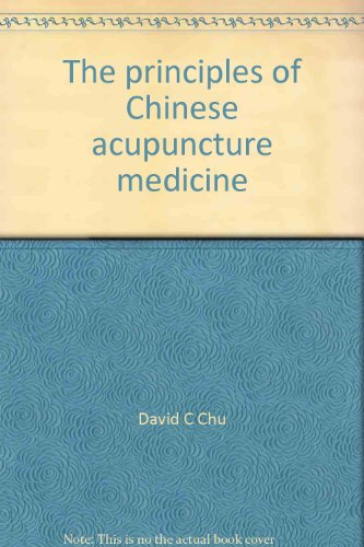 The Principles of Chinese Acupuncture Medicine: Chu, David C.; Chu, Dorothy W.