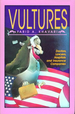 Vultures: Doctors, Lawyers, Hospitals, and Insurance Companies : What's Wrong, and What to Do ...