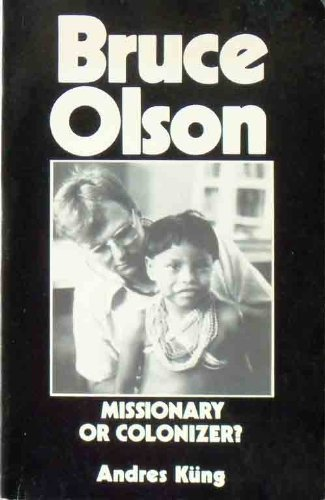 9780915684830: Bruce Olson: Missionary or colonizer?