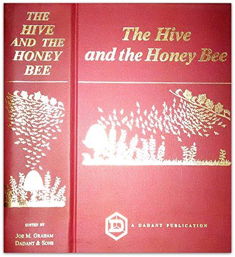 The Hive and the Honey Bee: Graham, Joe; Ambrose, J.; Langstroth, L.