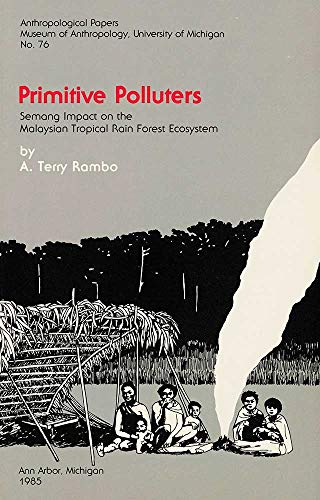 9780915703043: Primitive Polluters: Semang Impact on the Malaysian Tropical Rain Forest Ecosystem (Anthropological Papers)