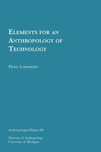 9780915703302: Elements for an Anthropology of Technology (Anthropological Papers (Univ of Michigan, Museum of Anthropology))