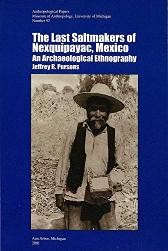 9780915703517: The Last Saltmakers of Nexquipayac, Mexico: An Archaeological Ethnography (Anthropological Papers (Univ of Michigan, Museum of Anthropology))