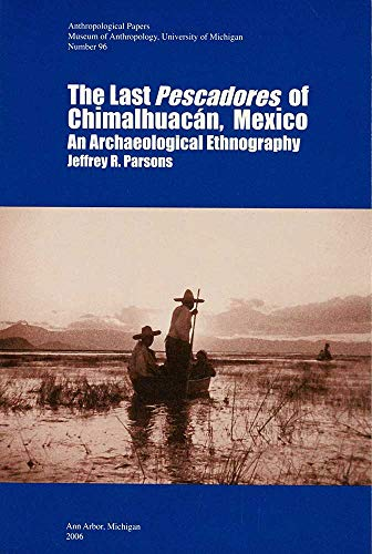 9780915703623: The Last Pescadores of Chimalhuacan, Mexico: An Archaeological Ethnography (Anthropological Papers (Univ of Michigan, Museum of Anthropology))